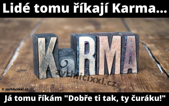Lidé Tomu říkají Karma! Já Tomu říkám Dobře Ti Tak, Ty čuráku