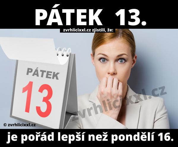 Pátek 13. Je Pořád Lepší Než Pondělí 16.,datumy,kalendÁŘ,pÁtek 13,neŠtĚstÍ,povĚra,realita,pÁtek,den,vÍkend,pÁtek 13 Vtipy