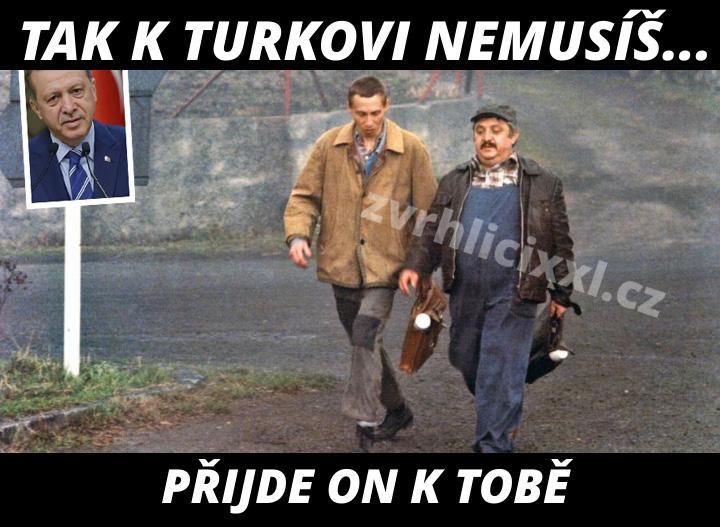 Tak, K Turkovi Už Nemusíš, Přijde On K Tobě,mugrace,turecko,migranti,vtipy,migrace,vtipné Hlášky,obrázky Migranti,turečtí Migranti,fotomontáž,vesničko Má Středisková,otík,turecko,k Turkovi